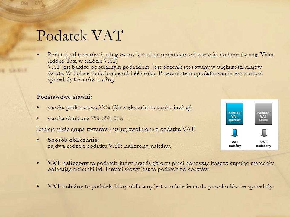 Podatek VAT Podatek od towarów i usług zwany jest także podatkiem od wartości dodanej ( z ang. Value Added Tax, w skrócie VAT) VAT jest bardzo popular