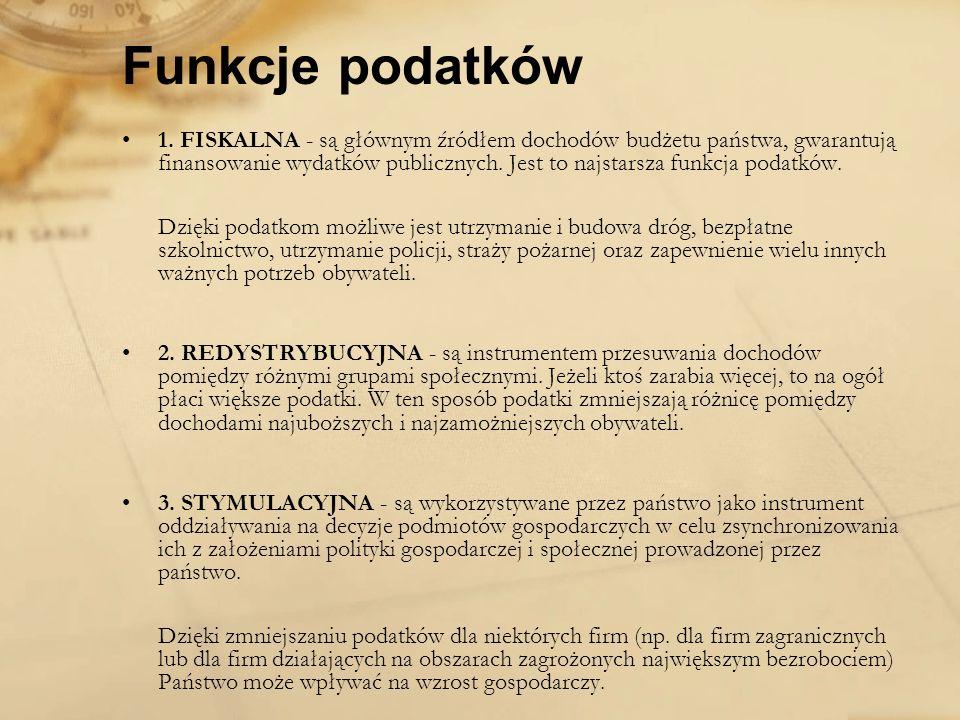 1. FISKALNA - są głównym źródłem dochodów budżetu państwa, gwarantują finansowanie wydatków publicznych. Jest to najstarsza funkcja podatków. Dzięki p