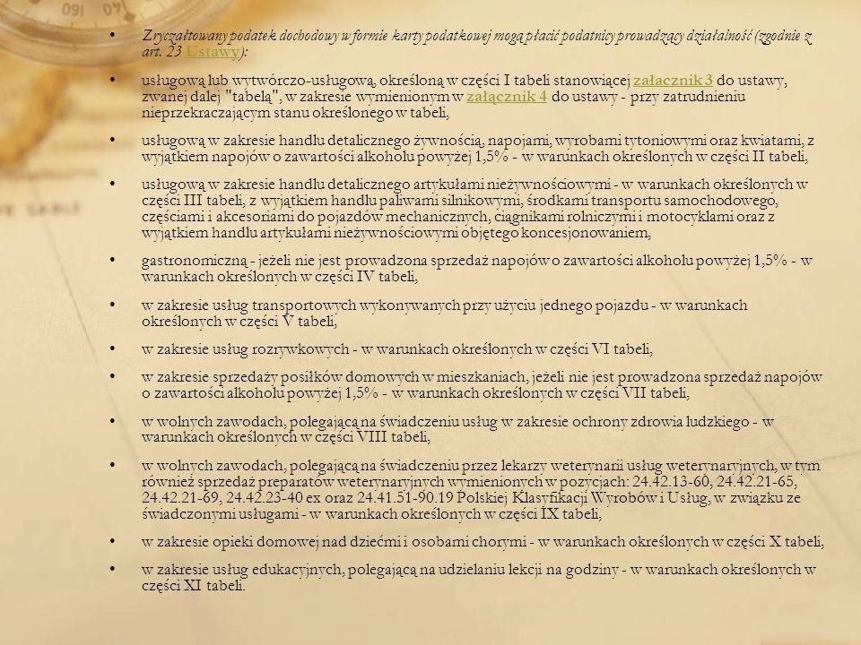 Zryczałtowany podatek dochodowy w formie karty podatkowej mogą płacić podatnicy prowadzący działalność (zgodnie z art. 23 Ustawy):Ustawy usługową lub
