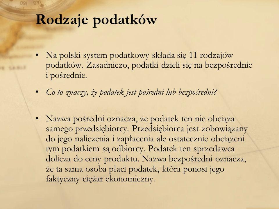 Rodzaje podatków Na polski system podatkowy składa się 11 rodzajów podatków. Zasadniczo, podatki dzieli się na bezpośrednie i pośrednie. Co to znaczy,