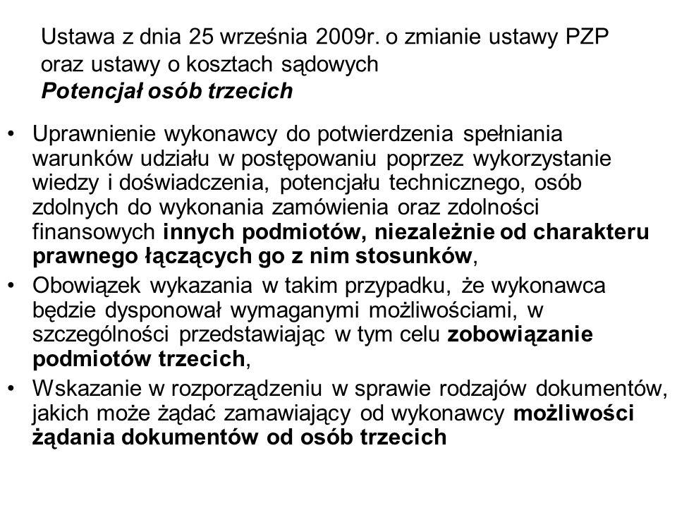 Ustawa z dnia 25 września 2009r. o zmianie ustawy PZP oraz ustawy o kosztach sądowych Potencjał osób trzecich Uprawnienie wykonawcy do potwierdzenia s