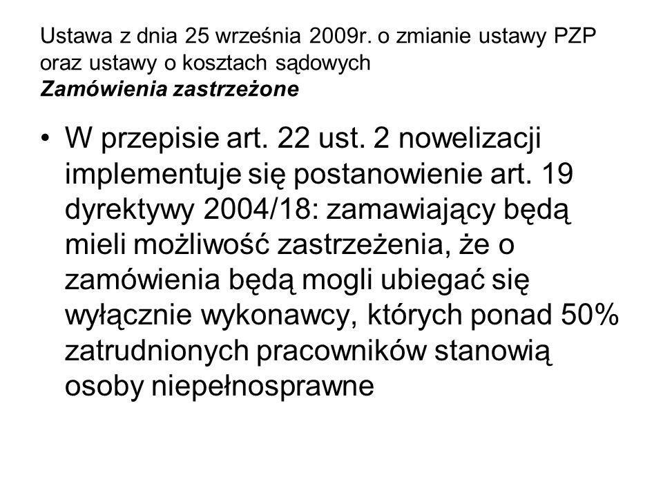Ustawa z dnia 25 września 2009r. o zmianie ustawy PZP oraz ustawy o kosztach sądowych Zamówienia zastrzeżone W przepisie art. 22 ust. 2 nowelizacji im