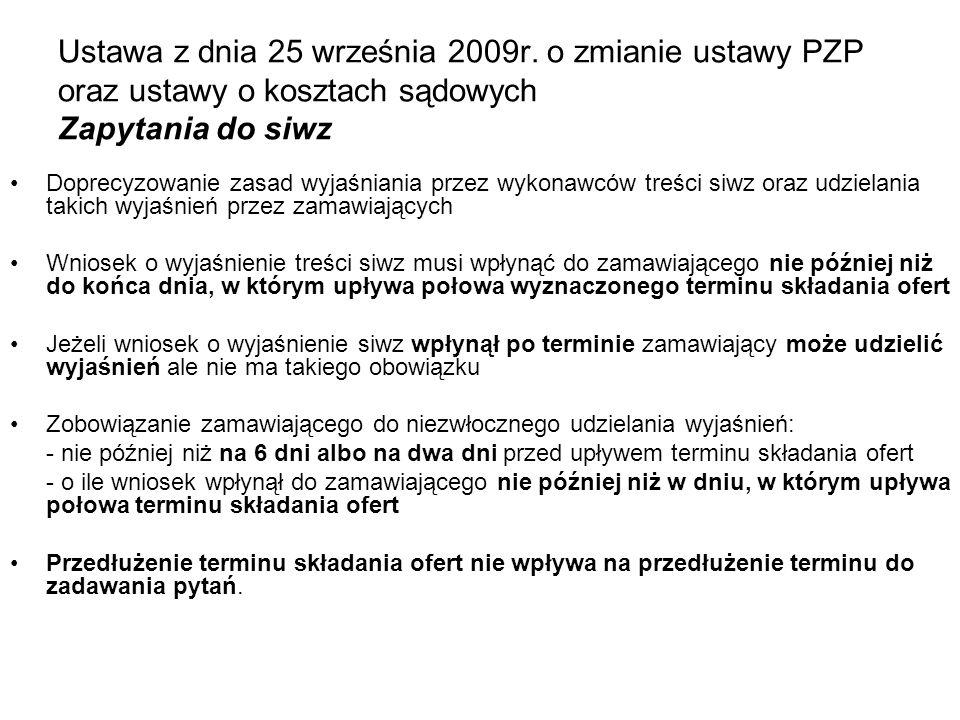 Ustawa z dnia 25 września 2009r. o zmianie ustawy PZP oraz ustawy o kosztach sądowych Zapytania do siwz Doprecyzowanie zasad wyjaśniania przez wykonaw