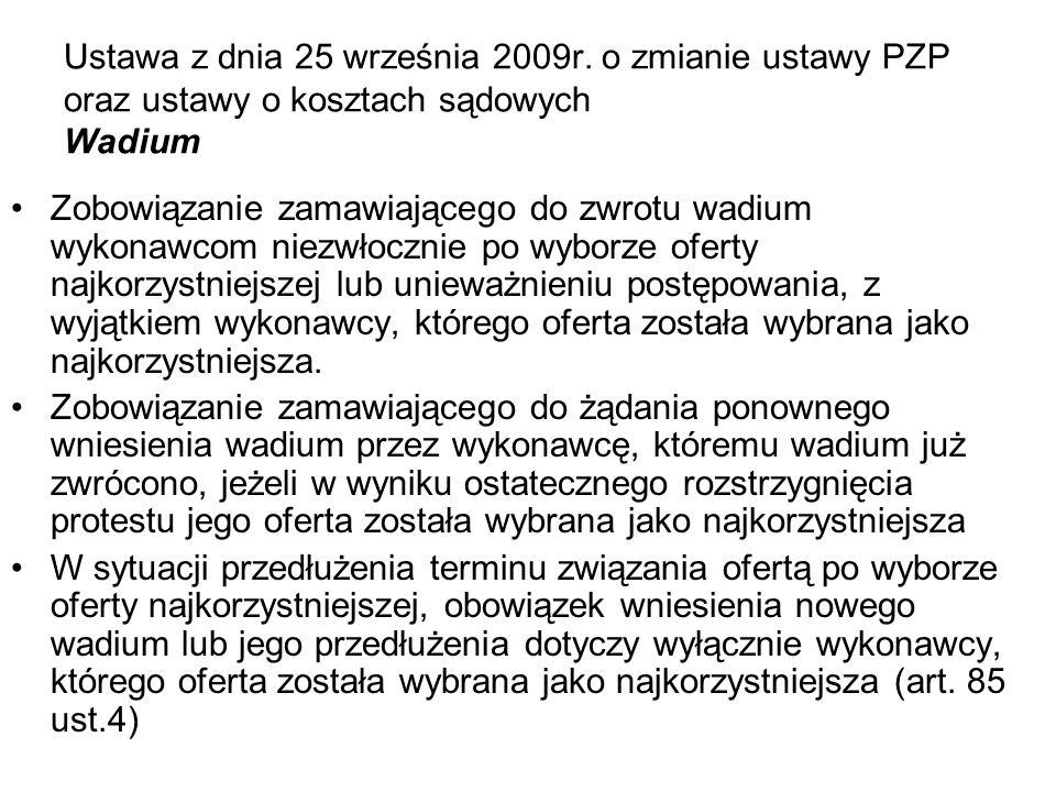 Ustawa z dnia 25 września 2009r. o zmianie ustawy PZP oraz ustawy o kosztach sądowych Wadium Zobowiązanie zamawiającego do zwrotu wadium wykonawcom ni
