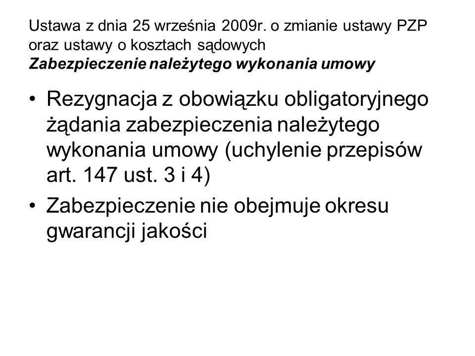 Ustawa z dnia 25 września 2009r. o zmianie ustawy PZP oraz ustawy o kosztach sądowych Zabezpieczenie należytego wykonania umowy Rezygnacja z obowiązku