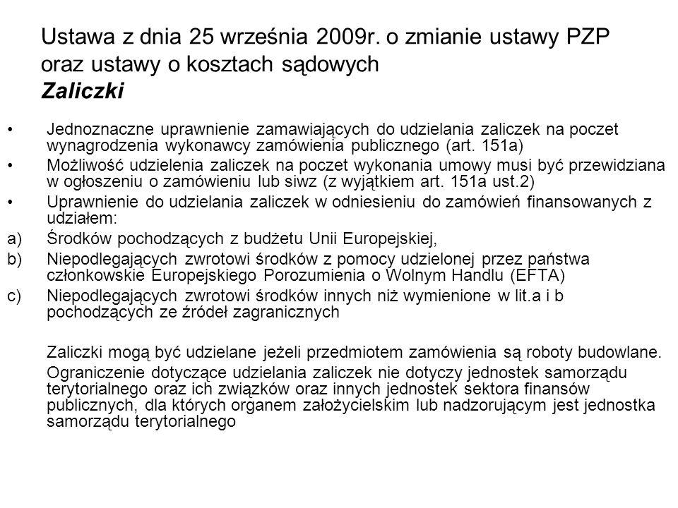 Ustawa z dnia 25 września 2009r. o zmianie ustawy PZP oraz ustawy o kosztach sądowych Zaliczki Jednoznaczne uprawnienie zamawiających do udzielania za