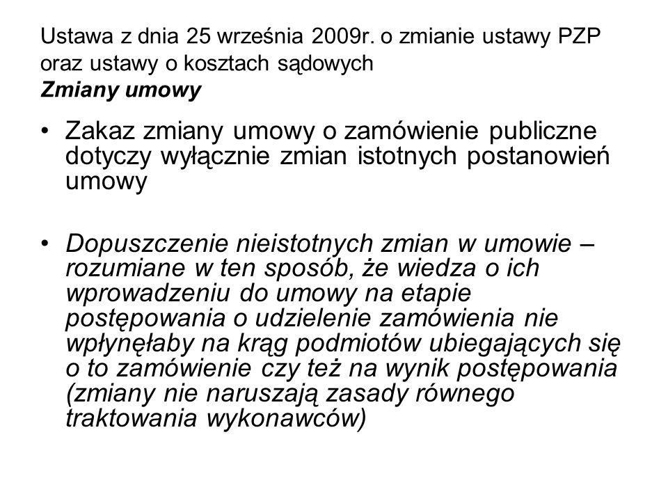 Ustawa z dnia 25 września 2009r. o zmianie ustawy PZP oraz ustawy o kosztach sądowych Zmiany umowy Zakaz zmiany umowy o zamówienie publiczne dotyczy w