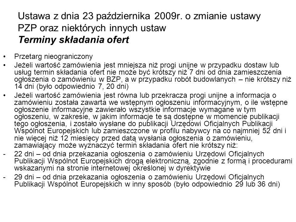 Ustawa z dnia 23 października 2009r. o zmianie ustawy PZP oraz niektórych innych ustaw Terminy składania ofert Przetarg nieograniczony Jeżeli wartość