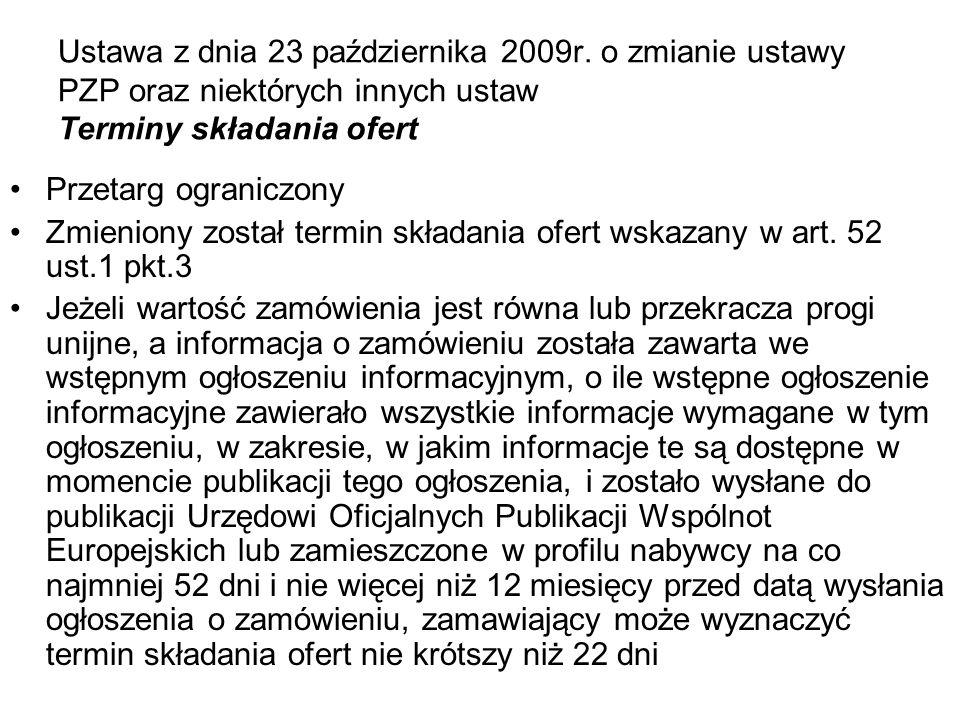 Ustawa z dnia 23 października 2009r. o zmianie ustawy PZP oraz niektórych innych ustaw Terminy składania ofert Przetarg ograniczony Zmieniony został t