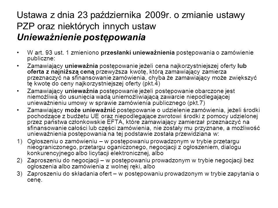 Ustawa z dnia 23 października 2009r. o zmianie ustawy PZP oraz niektórych innych ustaw Unieważnienie postępowania W art. 93 ust. 1 zmieniono przesłank