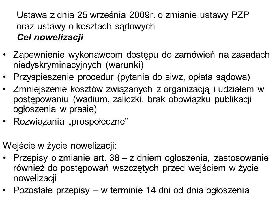 Ustawa z dnia 25 września 2009r. o zmianie ustawy PZP oraz ustawy o kosztach sądowych Cel nowelizacji Zapewnienie wykonawcom dostępu do zamówień na za