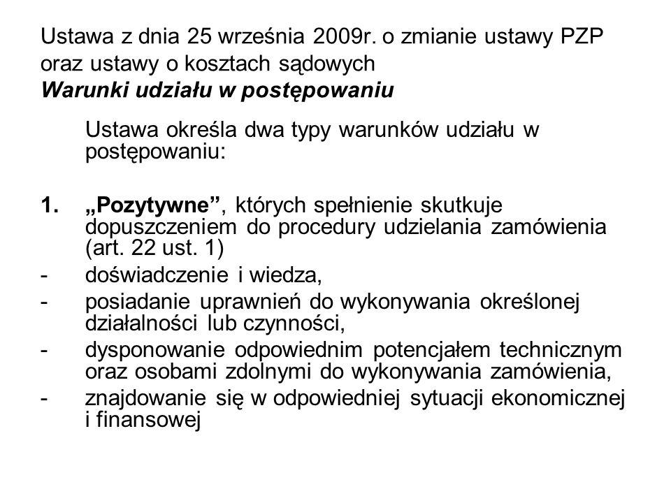 Ustawa z dnia 25 września 2009r. o zmianie ustawy PZP oraz ustawy o kosztach sądowych Warunki udziału w postępowaniu Ustawa określa dwa typy warunków