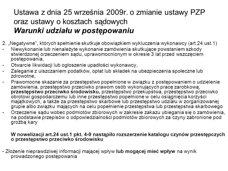 Ustawa z dnia 25 września 2009r. o zmianie ustawy PZP oraz ustawy o kosztach sądowych Warunki udziału w postępowaniu 2. Negatywne, których spełnienie