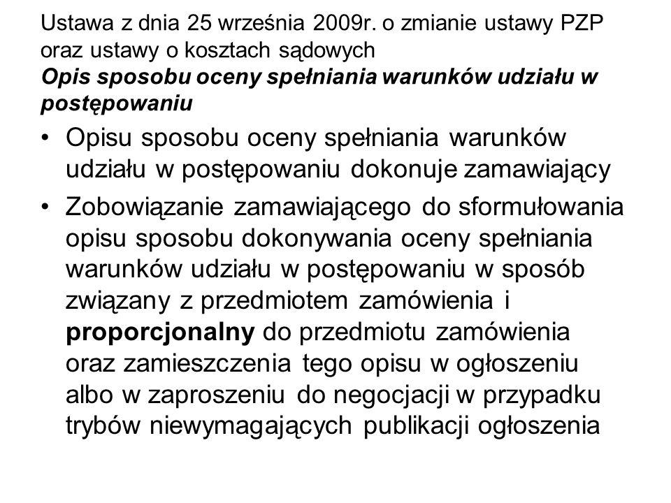 Ustawa z dnia 25 września 2009r. o zmianie ustawy PZP oraz ustawy o kosztach sądowych Opis sposobu oceny spełniania warunków udziału w postępowaniu Op