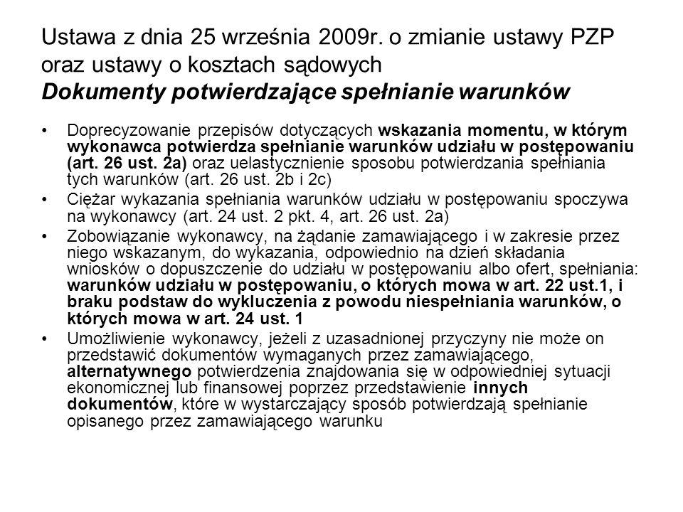 Ustawa z dnia 25 września 2009r. o zmianie ustawy PZP oraz ustawy o kosztach sądowych Dokumenty potwierdzające spełnianie warunków Doprecyzowanie prze