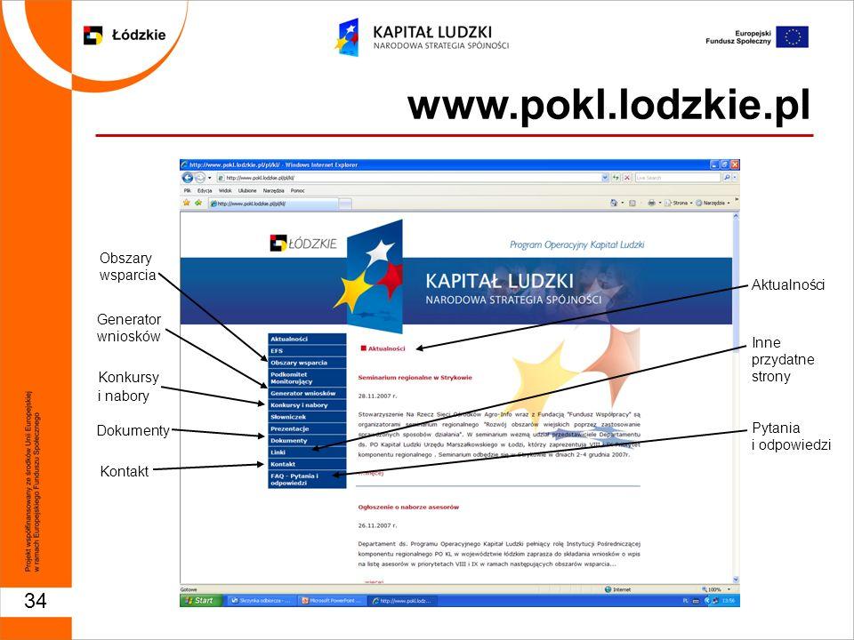 34 Obszary wsparcia Generator wniosków Konkursy i nabory Dokumenty Kontakt Aktualności Inne przydatne strony Pytania i odpowiedzi www.pokl.lodzkie.pl