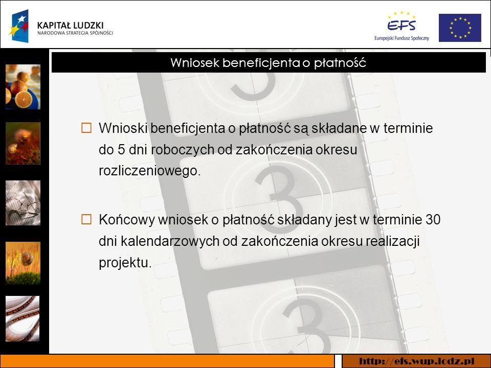http://efs.wup.lodz.pl Wniosek beneficjenta o płatność Wnioski beneficjenta o płatność są składane w terminie do 5 dni roboczych od zakończenia okresu rozliczeniowego.