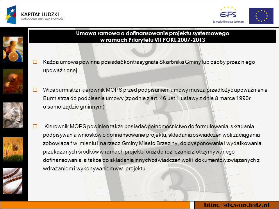 http://efs.wup.lodz.pl Umowa ramowa o dofinansowanie projektu systemowego w ramach Priorytetu VII POKL 2007-2013 Każda umowa powinna posiadać kontrasygnatę Skarbnika Gminy lub osoby przez niego upoważnionej.