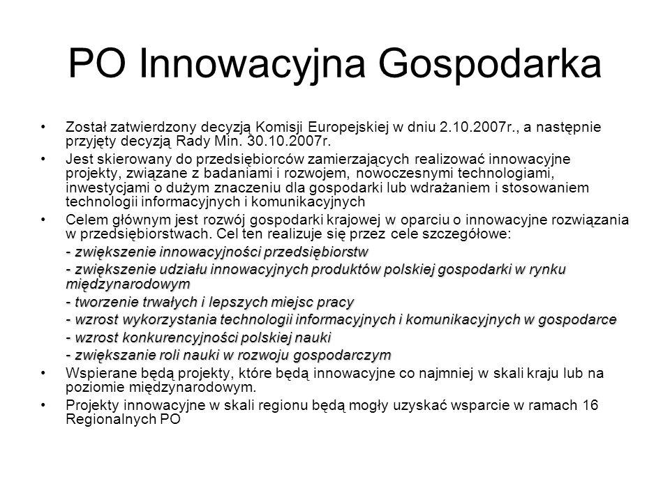 PO Innowacyjna Gospodarka Został zatwierdzony decyzją Komisji Europejskiej w dniu 2.10.2007r., a następnie przyjęty decyzją Rady Min. 30.10.2007r. Jes