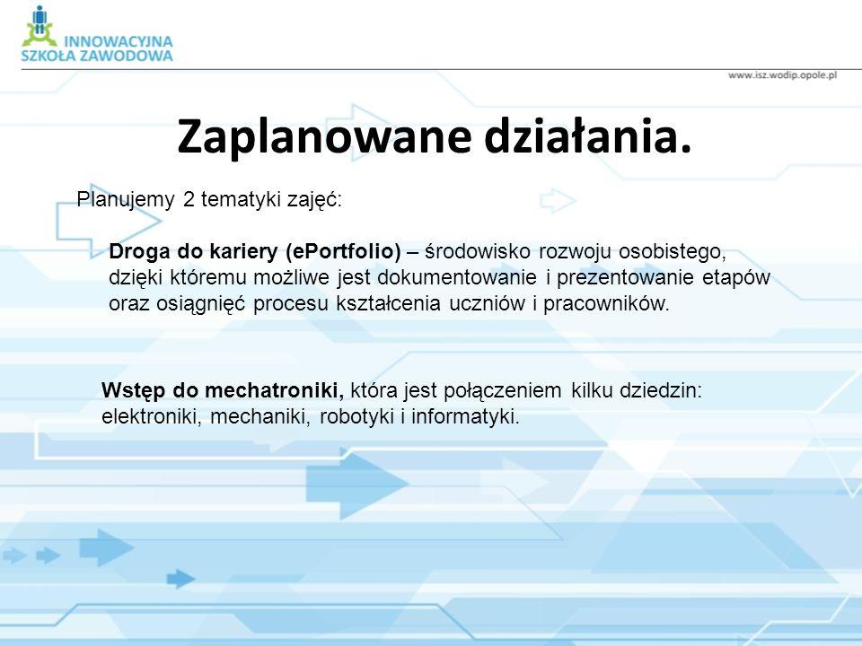 Zaplanowane działania. Planujemy 2 tematyki zajęć: Droga do kariery (ePortfolio) – środowisko rozwoju osobistego, dzięki któremu możliwe jest dokument