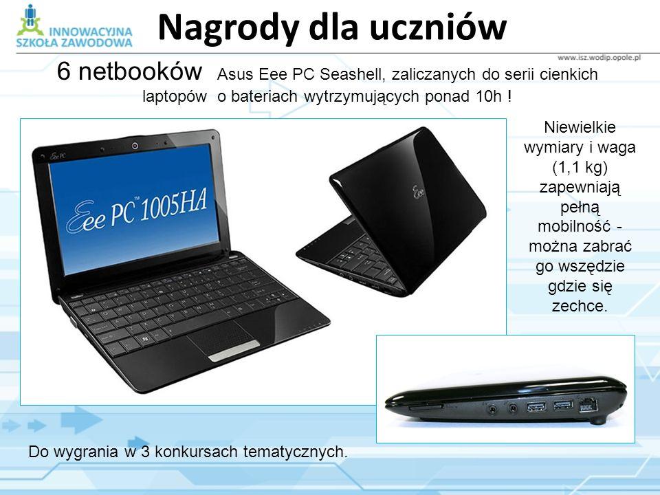 Nagrody dla uczniów 6 netbooków Asus Eee PC Seashell, zaliczanych do serii cienkich laptopów o bateriach wytrzymujących ponad 10h ! Do wygrania w 3 ko