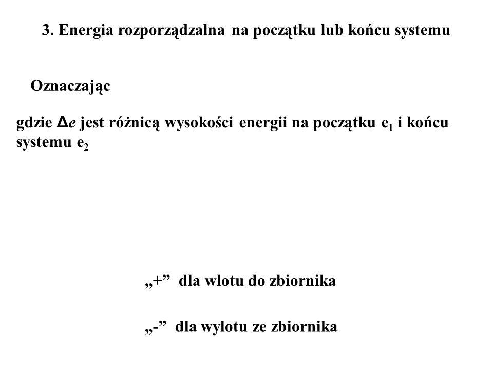 3. Energia rozporządzalna na początku lub końcu systemu Oznaczając gdzie Δ e jest różnicą wysokości energii na początku e 1 i końcu systemu e 2 + dla