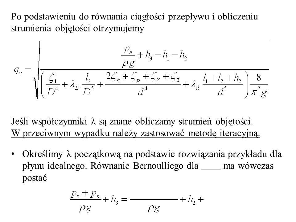Po podstawieniu do równania ciągłości przepływu i obliczeniu strumienia objętości otrzymujemy Jeśli współczynniki są znane obliczamy strumień objętośc