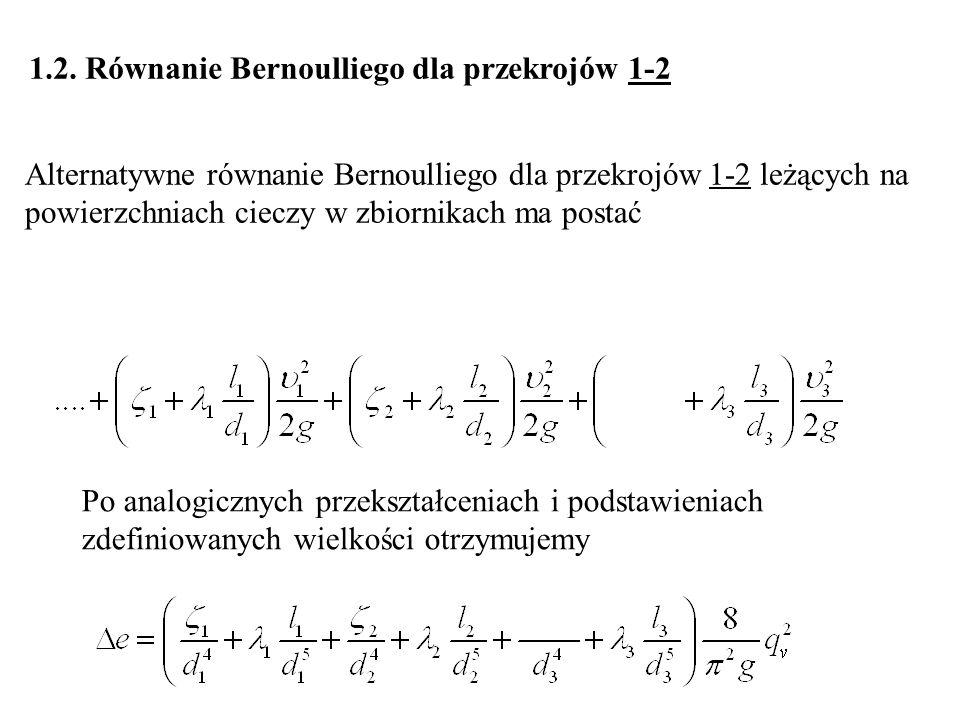 Alternatywne równanie Bernoulliego dla przekrojów 1-2 leżących na powierzchniach cieczy w zbiornikach ma postać Po analogicznych przekształceniach i p