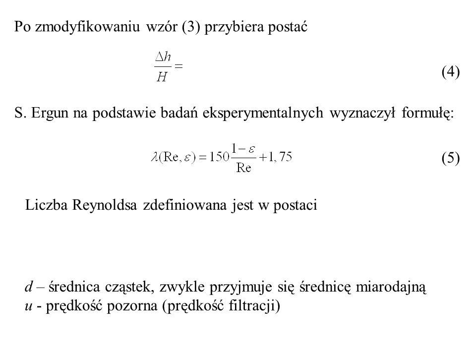 Po zmodyfikowaniu wzór (3) przybiera postać (4) S. Ergun na podstawie badań eksperymentalnych wyznaczył formułę: (5) d – średnica cząstek, zwykle przy