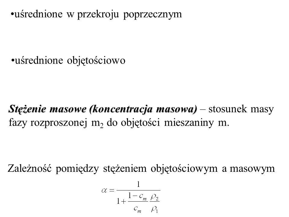 uśrednione w przekroju poprzecznym uśrednione objętościowo Stężenie masowe (koncentracja masowa) Stężenie masowe (koncentracja masowa) – stosunek masy fazy rozproszonej m 2 do objętości mieszaniny m.