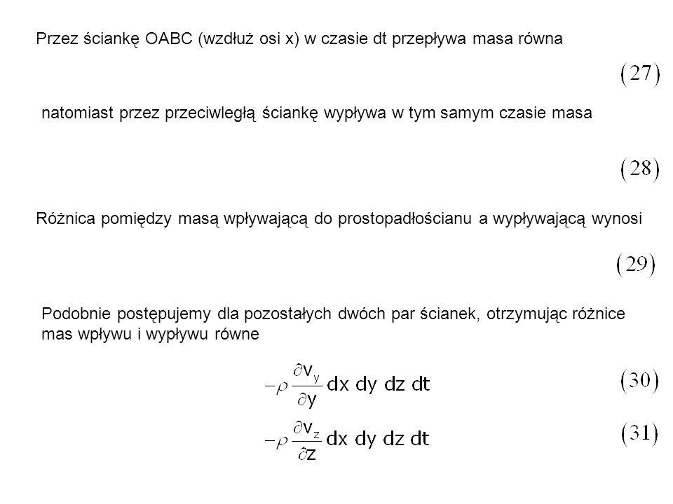 Przez ściankę OABC (wzdłuż osi x) w czasie dt przepływa masa równa natomiast przez przeciwległą ściankę wypływa w tym samym czasie masa Różnica pomięd
