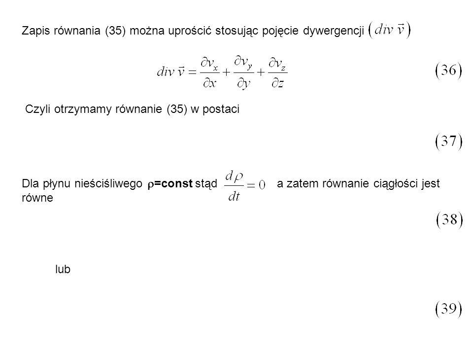 Zapis równania (35) można uprościć stosując pojęcie dywergencji Czyli otrzymamy równanie (35) w postaci Dla płynu nieściśliwego =const stąd a zatem ró