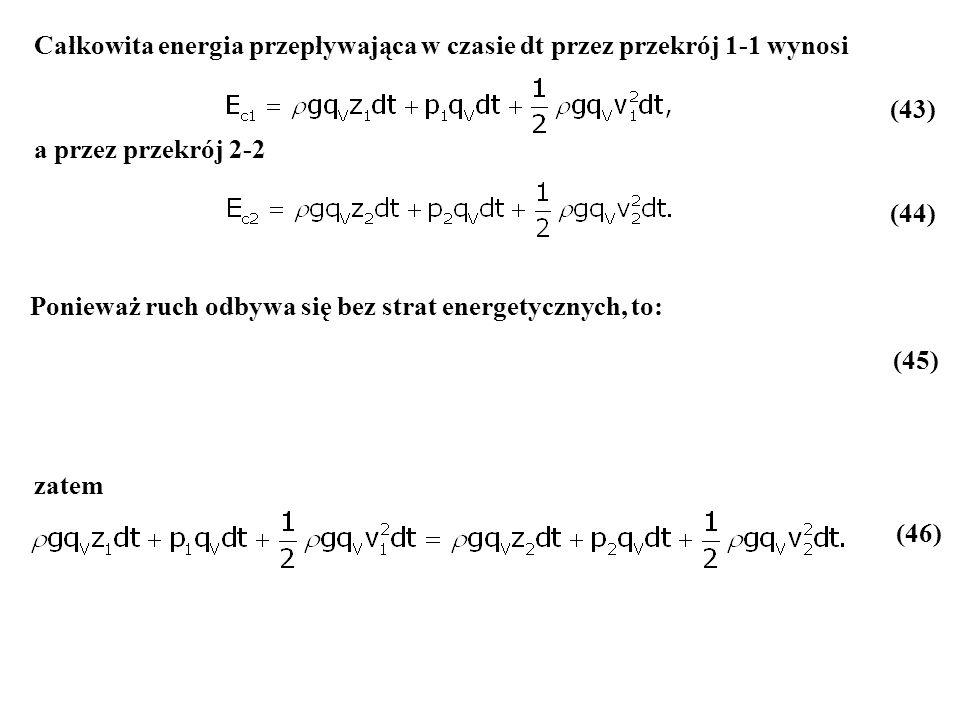 Całkowita energia przepływająca w czasie dt przez przekrój 1-1 wynosi a przez przekrój 2-2 (43) (44) Ponieważ ruch odbywa się bez strat energetycznych
