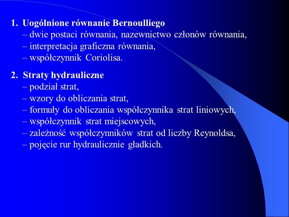 1.Uogólnione równanie Bernoulliego – dwie postaci równania, nazewnictwo członów równania, – interpretacja graficzna równania, – współczynnik Coriolisa.