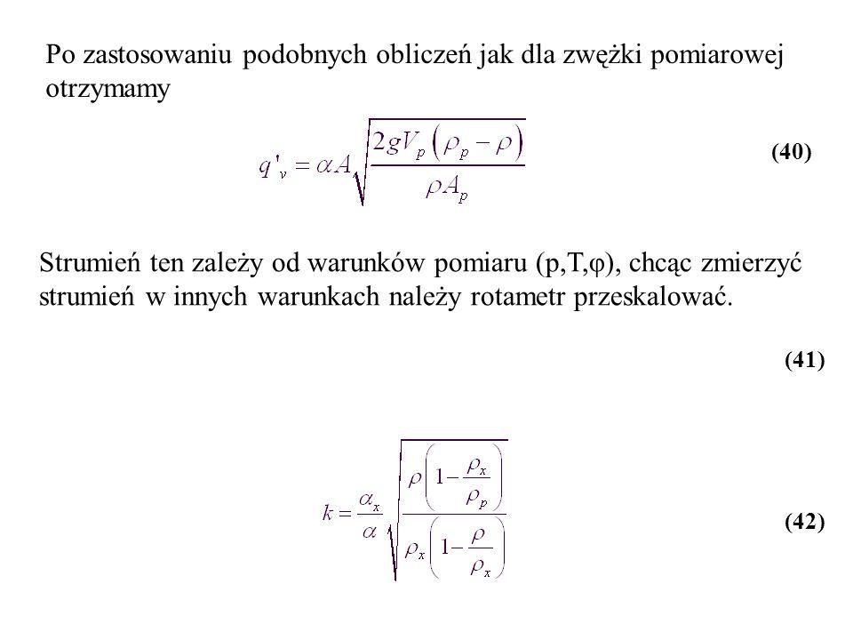 Po zastosowaniu podobnych obliczeń jak dla zwężki pomiarowej otrzymamy Strumień ten zależy od warunków pomiaru (p,T,φ), chcąc zmierzyć strumień w inny