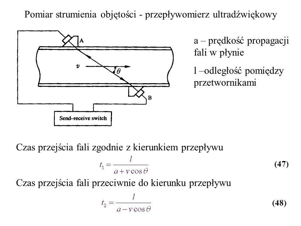 Pomiar strumienia objętości - przepływomierz ultradźwiękowy Czas przejścia fali zgodnie z kierunkiem przepływu Czas przejścia fali przeciwnie do kieru