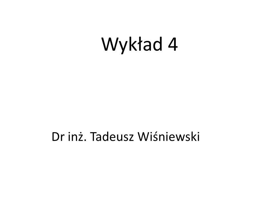 Wykład 4 Dr inż. Tadeusz Wiśniewski