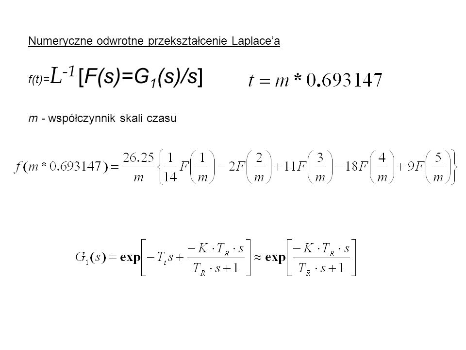 Numeryczne odwrotne przekształcenie Laplacea f(t)= L -1 [F(s)=G 1 (s)/s] m - współczynnik skali czasu