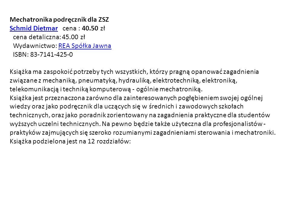 Mechatronika podręcznik dla ZSZ Schmid DietmarSchmid Dietmar cena : 40.50 zł cena detaliczna: 45.00 zł Wydawnictwo: REA Spółka Jawna ISBN: 83-7141-425