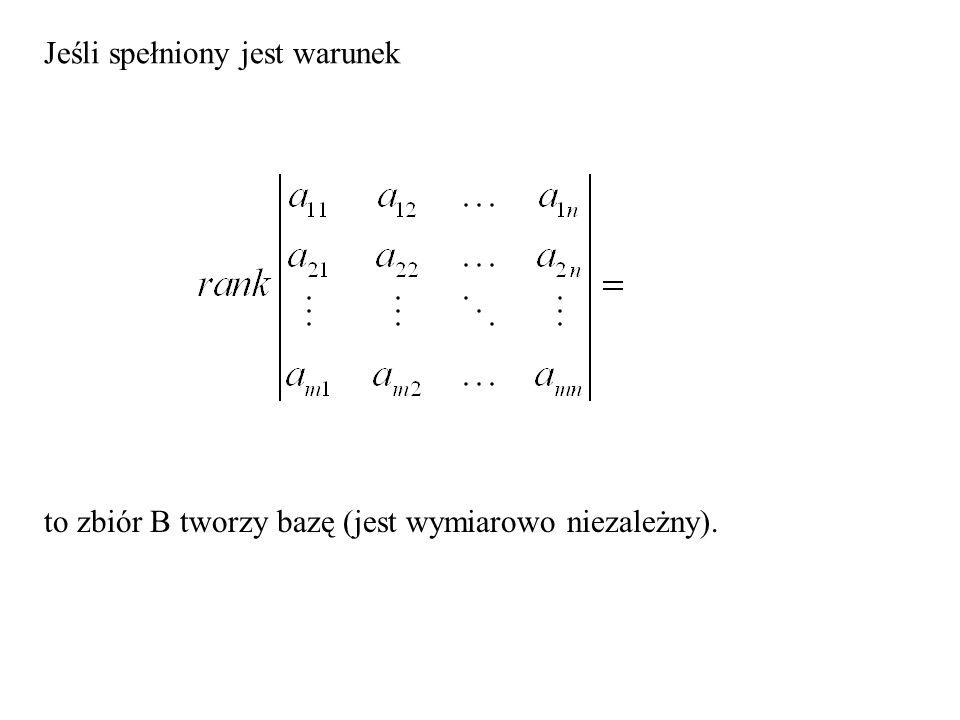 to zbiór B tworzy bazę (jest wymiarowo niezależny). Jeśli spełniony jest warunek