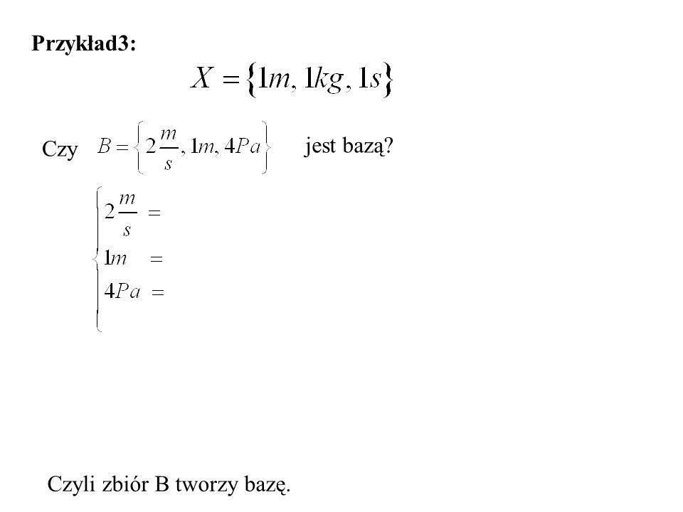 Przykład3: jest bazą? Czy Czyli zbiór B tworzy bazę.
