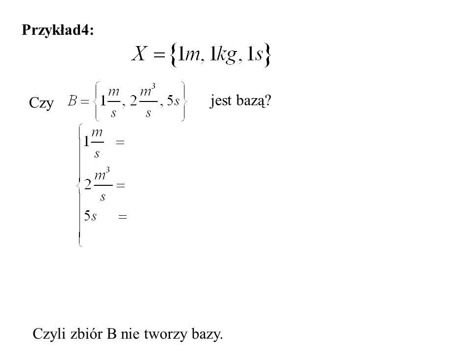 Przykład4: jest bazą? Czy Czyli zbiór B nie tworzy bazy.