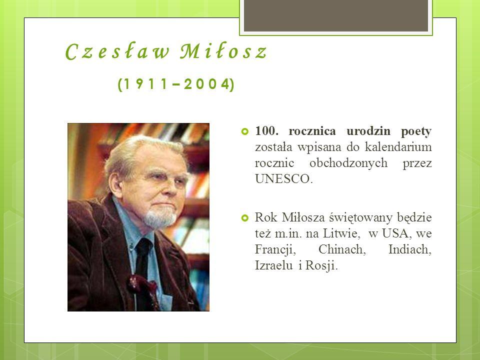 C z e s ł a w M i ł o s z (1 9 1 1 – 2 0 0 4) 100. rocznica urodzin poety została wpisana do kalendarium rocznic obchodzonych przez UNESCO. Rok Miłosz