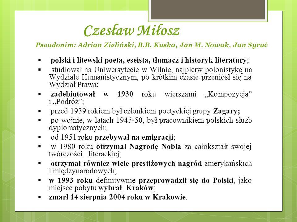 Czesław Miłosz Pseudonim: Adrian Zieliński, B.B. Kuska, Jan M. Nowak, Jan Syruć polski i litewski poeta, eseista, tłumacz i historyk literatury; studi