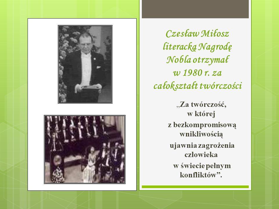 Czesław Miłosz literacką Nagrodę Nobla otrzymał w 1980 r. za całokształt twórczości Za twórczość, w której z bezkompromisową wnikliwością ujawnia zagr