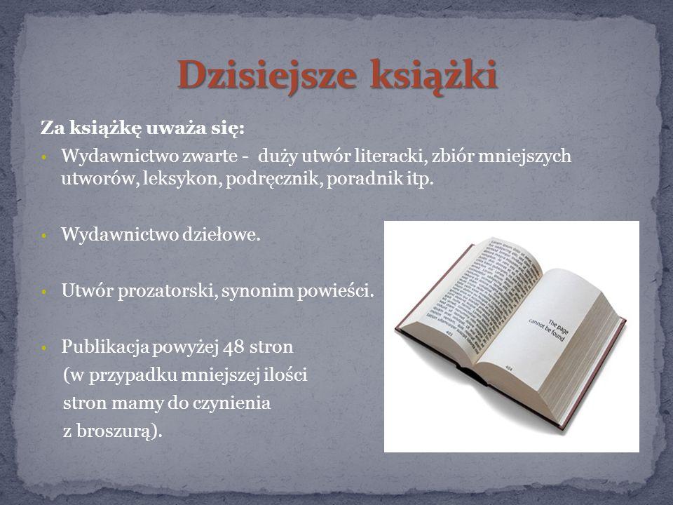 Za książkę uważa się: Wydawnictwo zwarte - duży utwór literacki, zbiór mniejszych utworów, leksykon, podręcznik, poradnik itp.
