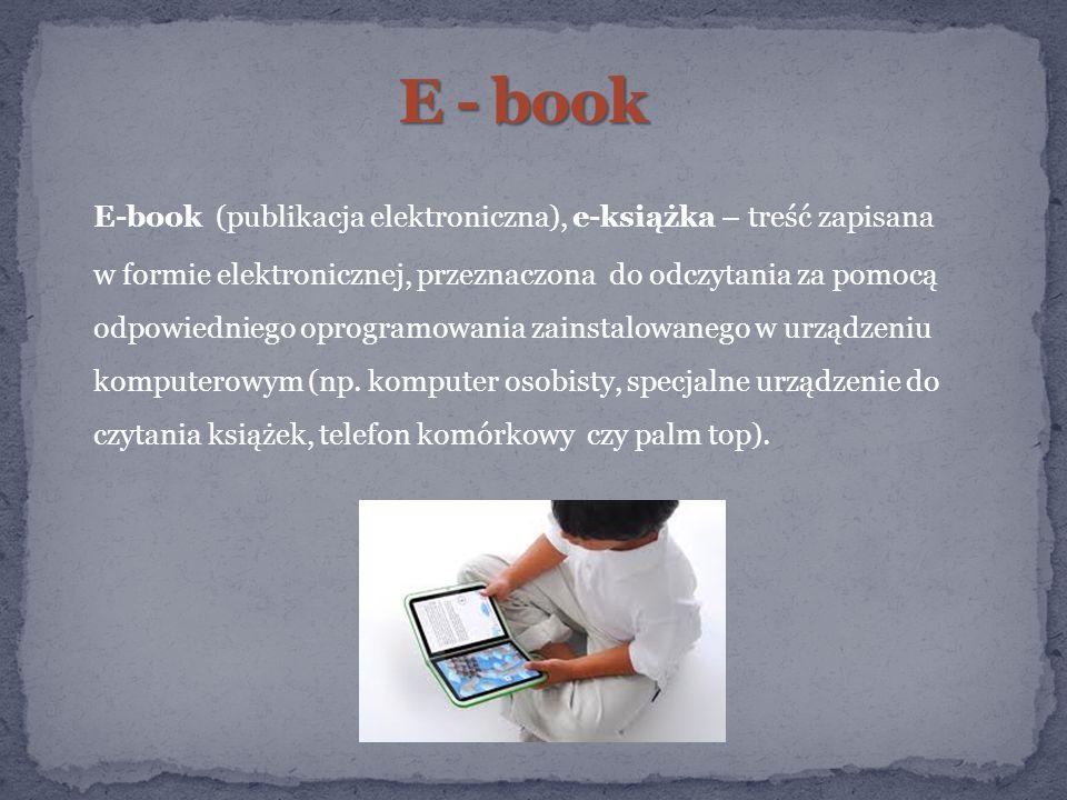 E-book (publikacja elektroniczna), e-książka – treść zapisana w formie elektronicznej, przeznaczona do odczytania za pomocą odpowiedniego oprogramowania zainstalowanego w urządzeniu komputerowym (np.