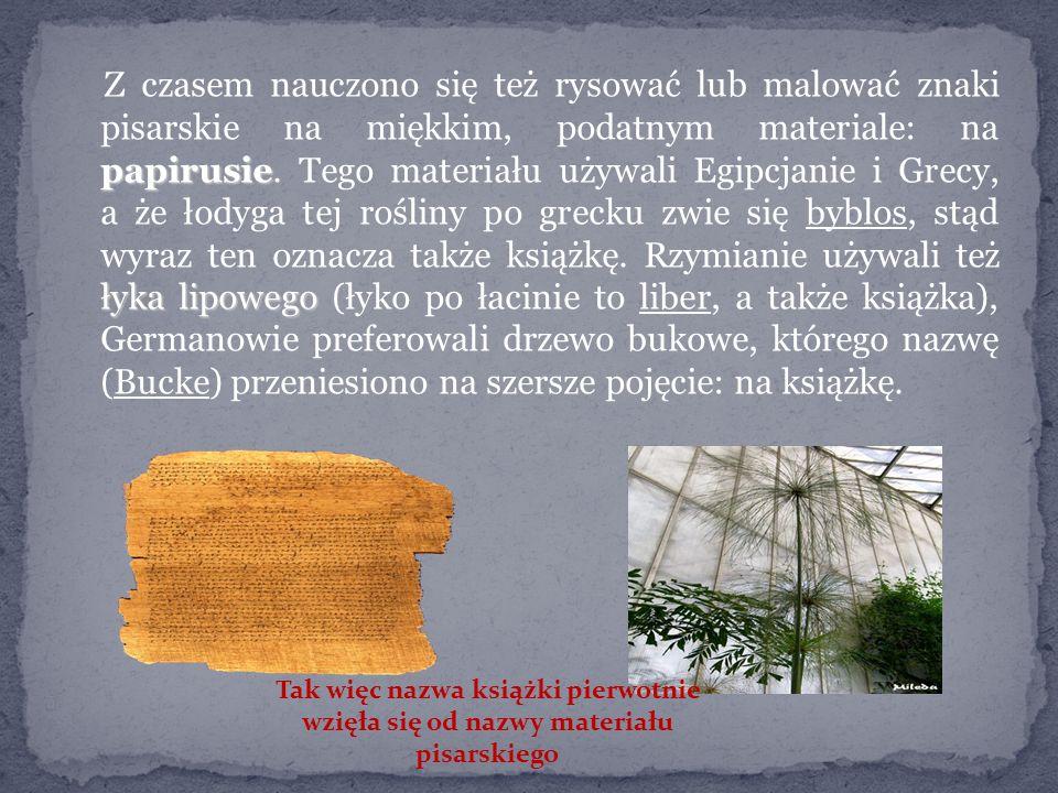 papirusie łyka lipowego Z czasem nauczono się też rysować lub malować znaki pisarskie na miękkim, podatnym materiale: na papirusie.