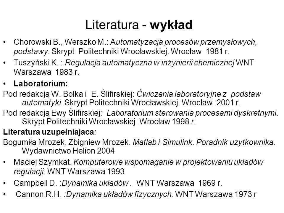 Literatura - wykład Chorowski B., Werszko M.: Automatyzacja procesów przemysłowych, podstawy. Skrypt Politechniki Wrocławskiej. Wrocław 1981 r. Tuszyń