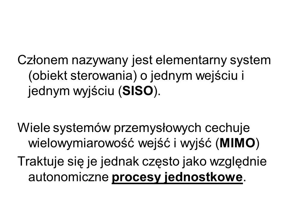 Członem nazywany jest elementarny system (obiekt sterowania) o jednym wejściu i jednym wyjściu (SISO). Wiele systemów przemysłowych cechuje wielowymia